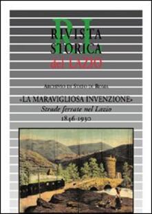 La meravigliosa invenzione. Strade ferrate nel Lazio 1846-1930 - copertina
