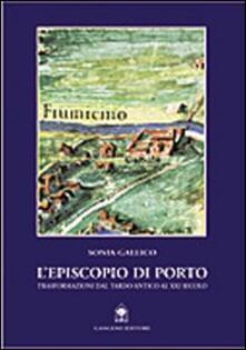 L' Episcopio di Porto. Trasformazioni dal tardo-antico al XX secolo - Sonia Gallico - copertina