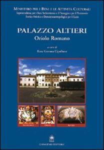 Libro Palazzo Altieri. Oriolo Romano. Restauro e la valorizzazione dell'area museale di Palazzo Altieri Rosa Gemma Cipollone