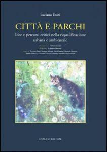 Libro Città e parchi. Idee e percorsi critici nella riqualificazione urbana e ambientale Luciano Fonti