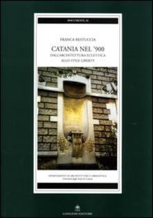 Catania nel '900. Dall'architettura eclettica allo stile liberty - Franca Restuccia - copertina