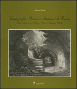 Cartografia storica e incisioni a Roma. Dalla collezione di Fabrizio Maria Apollonj Ghetti