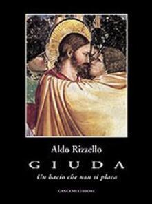 Giuda. Un bacio che non si placa - Aldo Rizzello - copertina