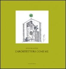 L' architettura come me. «Progetto», «pensiero», «insegnamento» - Luigi Calcagnile - copertina