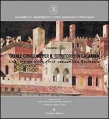 Quale governo per il territorio in Calabria. Una lettura della legge urbanistica regionale - Cristiano Oddi - copertina