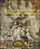 Il restauro al santo. La Basilica di Sant'Antonio di Padova. Documenti e testimonianze del cantiere