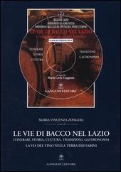 Le vie di Bacco nel Lazio. Itinerari, storia, cultura, tradizioni, gastronomia. La via del vino nella terra dei Sabini. Con CD-ROM