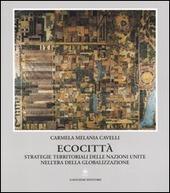 Ecocittà. Strategie territoriali delle nazioni unite nell'era della globalizzazione