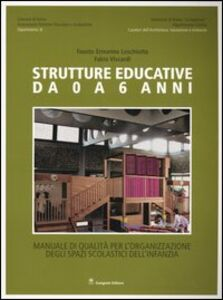 Foto Cover di Strutture educative da 0 a 6 anni. Manuale di qualità per l'organizzazione degli spazi scolastici dell'infanzia, Libro di Fausto E. Leschiutta,Fabio Viscardi, edito da Gangemi