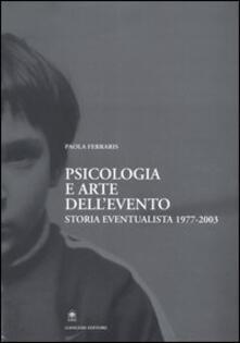 Psicologia e arte dell'evento. Storia eventualista 1977-2003 - Paola Ferraris - copertina