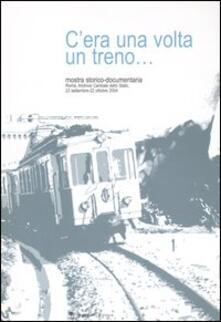 C'era una volta un treno... Mostra storico-documentaria (Roma, 23 settembre-22 ottobre 2004) - copertina