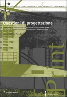 Questioni di progettazione. L'esperienza del laboratorio di progettazione architettonica e urbana 1 del corso di laurea in tecniche dell'architettura... - copertina