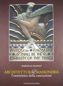Architettura e massoneria. L'esoterismo della costruzione. Catalogo della mostra - Marcello Fagiolo - copertina
