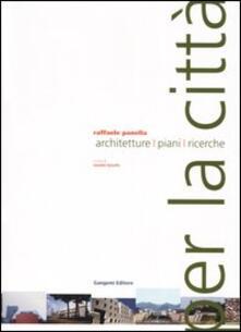Per la città. Architetture, piani, ricerche - Raffaele Panella - copertina
