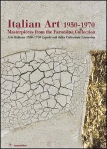 Italian art 1950-1970. Masterpieces from the Farnesina collection. Ediz. inglese e italiana. Catalogo della mostra (New Delhi, February-March 2005) - copertina