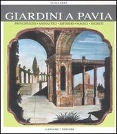 Giardini a Pavia. Principeschi, monastici, effimeri, magici