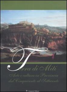 Terra di miti. Arte e cultura in provincia dal Cinquecento al Settecento - copertina