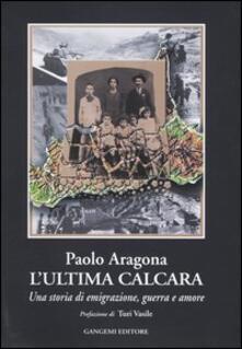 L' ultima calcara. Una storia di emigrazione, guerra, amore - Paolo Aragona - copertina