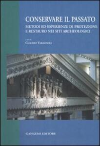 Conservare il passato. Metodi ed esperienze di protezione e restauro nei siti archeologici. Atti del Convegno (Chieti-Pescara, 25-26 settembre 2003)