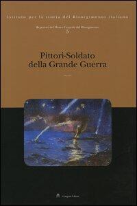 Repertori del Museo Centrale del Risorgimento. Vol. 5: Pittori-soldato della grande guerra.