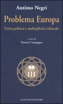 Problema Europa. Unità politiche e molteplicità culturale - Antimo Negri - copertina