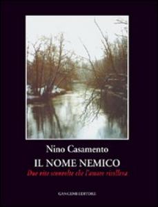 Libro Il nome nemico. Due vite sconvolte che l'amore risolleva Nino Casamento