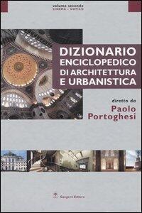Dizionario enciclopedico di architettura e urbanistica. Vol. 2: Cinema-Gotico.