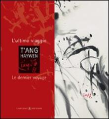 T'ang Haywen. L'ultimo viaggio-Le dernier voyage - copertina
