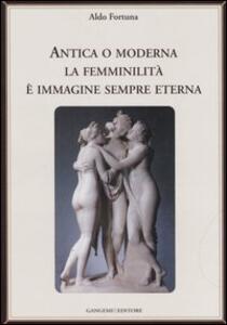 Antica o moderna la femminilità è immagine sempre eterna