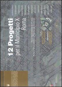 Libro Dodici progetti per il municipio 10 Roma. Tesi di specializzazione del 6º ciclo Scuola di Specializzazione in Pianificazione Urbanistica