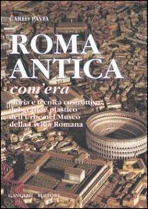 Libro Roma antica, com'era. Storia e tecnica costruttiva del grande plastico dell'urbe nel Museo della civiltà romana Carlo Pavia