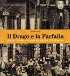 Libro Il drago e la farfalla. Arte contemporanea in Vietnam. Catalogo della mostra (Roma, 16 giugno-16 luglio 2006). Ediz. italiana e inglese Angelo Bucarelli