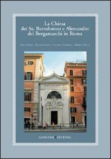 La Chiesa dei Ss. Bartolomeo e Alessandro dei Bergamaschi in Roma - Marco Setti,Lino Bosio,Egidia Coda - copertina