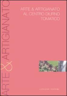 Arte & artigianato al centro diurno tomatico. Catalogo della mostra - copertina