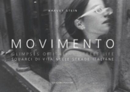 Libro Movimento. Glimpses of italian street life-Squarci di vita nelle strade italiane Harvey Stein