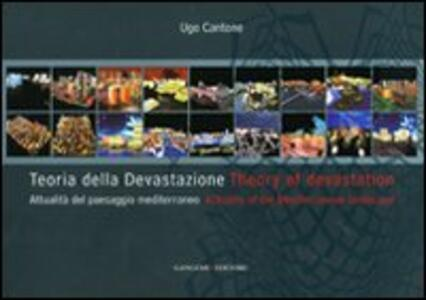 Teoria della devastazione. Attualità del paesaggio mediterraneo-Theory of devastation. Actuality of the mediterranean landscape