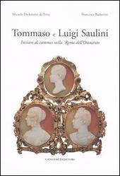 Tommaso e Luigi Saulini. Incisori di cammei nella Roma dell'Ottocento