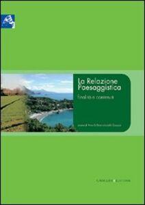 Libro La Relazione Paesaggistica. Finalità e contenuti Lionella Scazzosi , Anna Di Bene