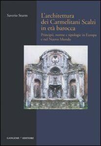 Libro L' architettura dei Carmelitani Scalzi in età barocca. Vol. 1: Principii, norme e tipologie in Europa e nel Nuovo Mondo. Saverio Sturm