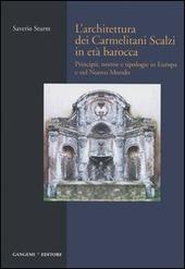 L' architettura dei Carmelitani Scalzi in età barocca. Vol. 1: Principii, norme e tipologie in Europa e nel Nuovo Mondo.