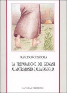 Libro La preparazione dei giovani al matrimonio e alla famiglia Francesco Cuzzocrea