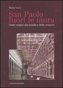 San Paolo fuori le mura. Dalle origini alla basilica delle «origini» - Marina Docci - copertina