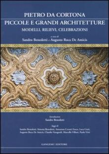Pietro da Cortona: piccole e grandi architetture. Modelli, rilievi, celebrazioni - copertina