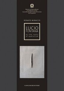 Libro Lucio Fontana. At the roots of spatialism. Catalogo della mostra Renato Miracco