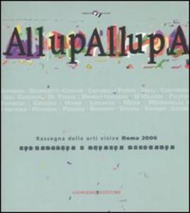 Libro AllupAllupa. Rassegna delle arti visive Roma 2006. (Roma, 25 novembre-23 dicembre 2006)