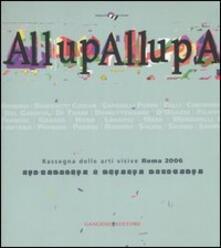 AllupAllupa. Rassegna delle arti visive Roma 2006. (Roma, 25 novembre-23 dicembre 2006) - copertina