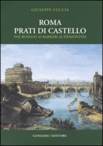 Libro Roma. Prati di Castello. Dai romani ai barbari ai piemontesi Giuseppe Cuccia