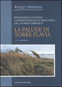 Libro La palude di Torre Flavia. Biodiversità, gestione, conservazione di un'area umida del litorale tirrenico