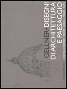 Libro Gellner. Disegni di architettura e paesaggio. Cortina d'Ampezzo, Trieste, Venezia, Firenze, Roma. Ediz. illustrata