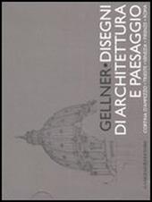 Gellner. Disegni di architettura e paesaggio. Cortina d'Ampezzo, Trieste, Venezia, Firenze, Roma